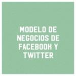 Tarea #7: Proyecto Final: Modelo de negocio de Facebook y Twitter